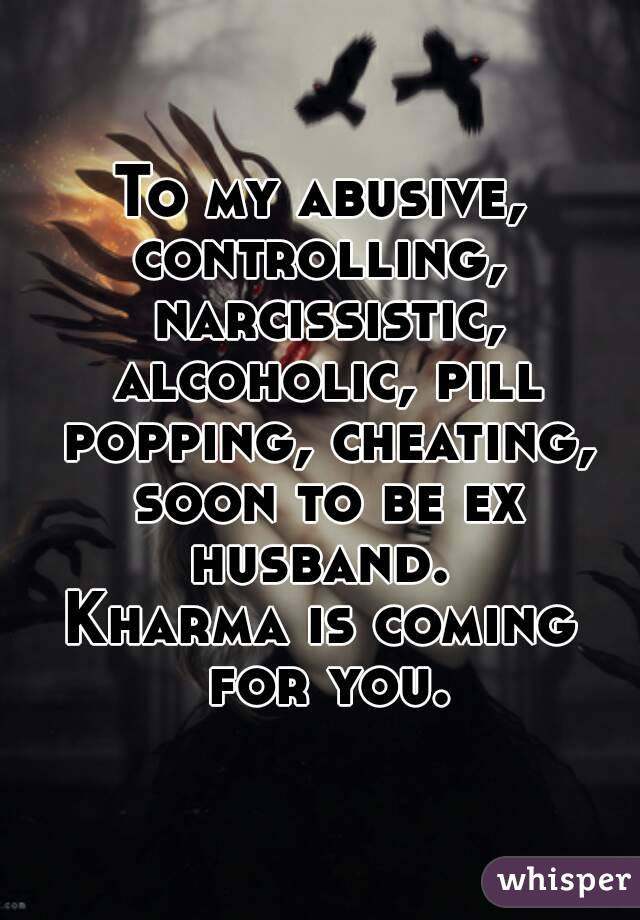 To my abusive, controlling, narcissistic, alcoholic, pill