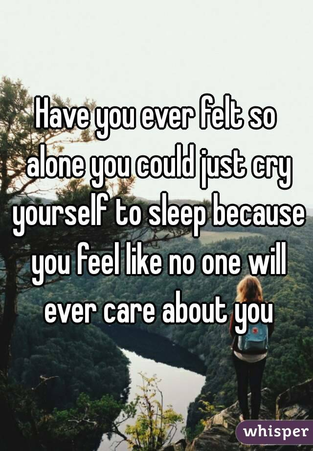 Have you ever felt so alone