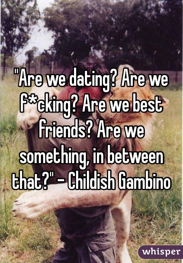 are we dating are we best friends childish gambino
