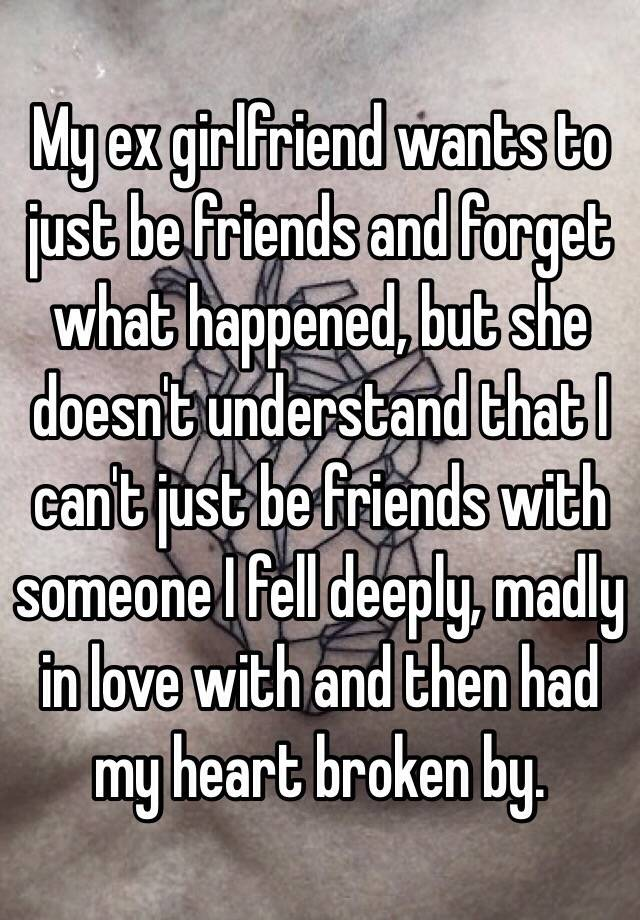 Why does my ex girlfriend want to be friends