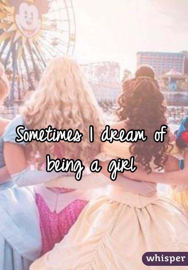 Dream of being a girl