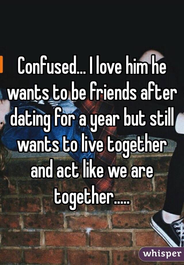 Dating wants to be friends