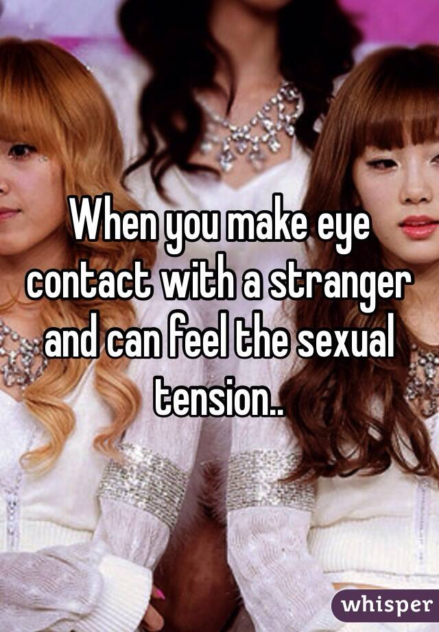 Sexual tension and eye contact