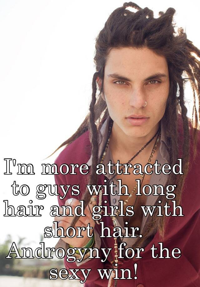 why am i attracted to guys with long hair