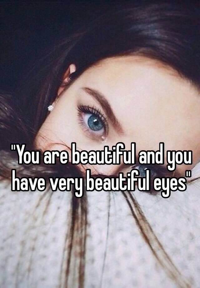 You Are Beautiful And You Have Very Beautiful Eyes