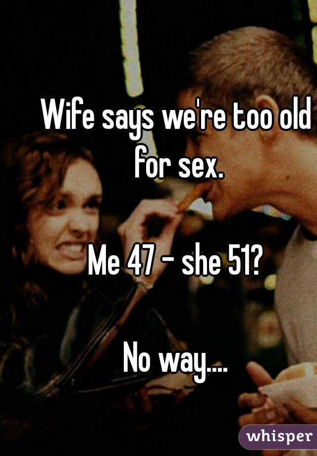 Wife too old for sex