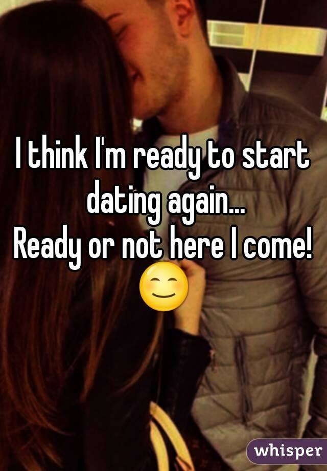 Am Dating When Again Start I Ready To