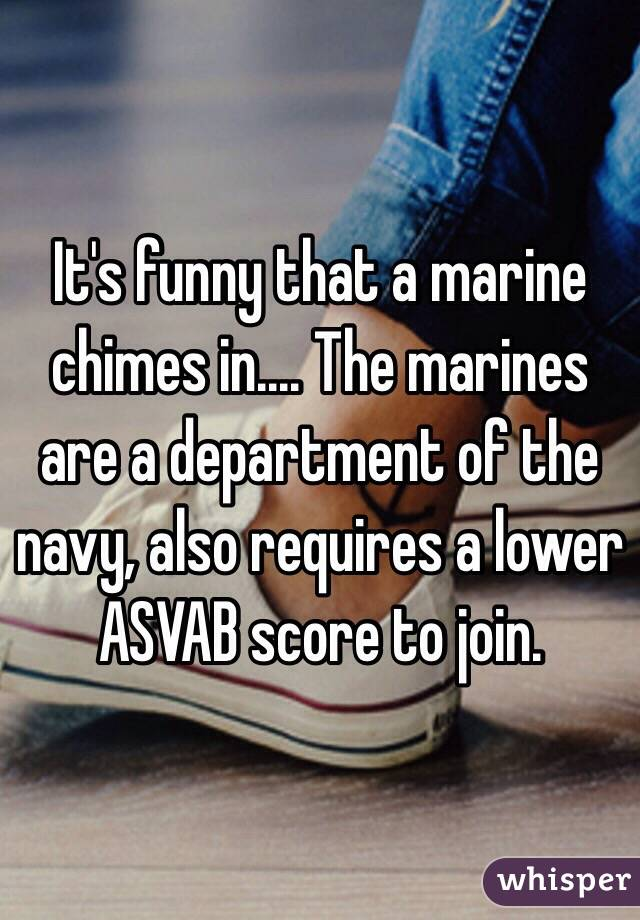 It's funny that a marine chimes in     The marines are a