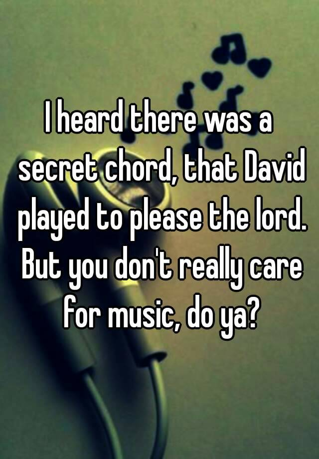 I heard there was a secret chord, that David played to please the ...
