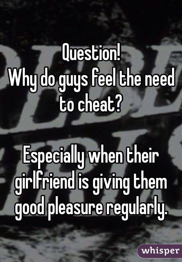 why do guys cheat on their girlfriends