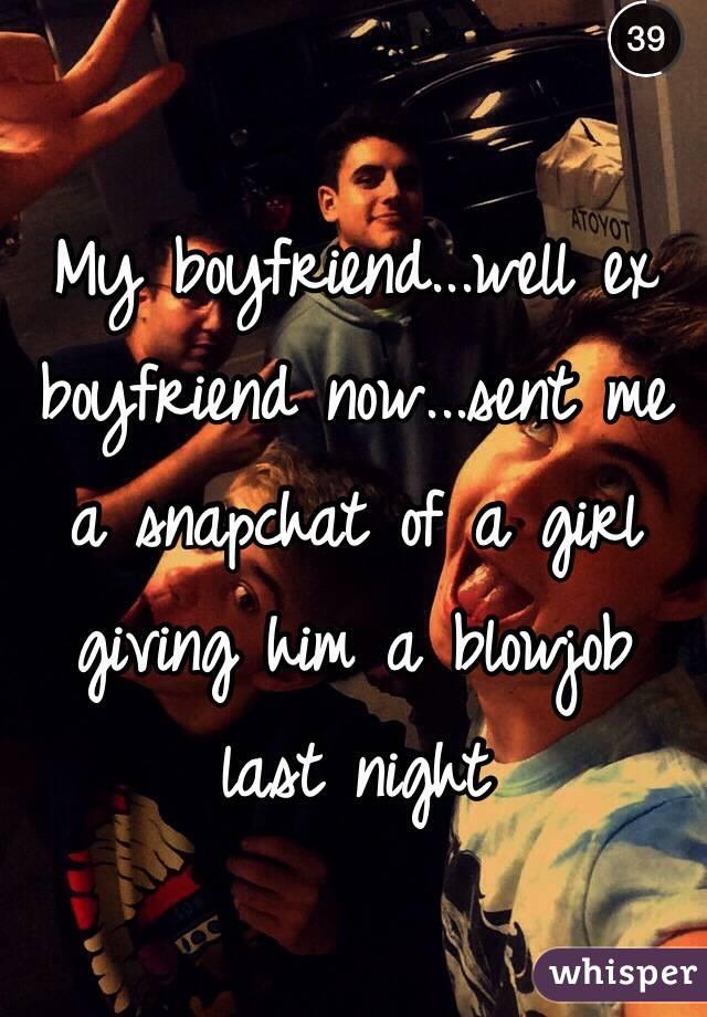 My Boyfriend Well Ex Boyfriend Now Sent Me A Snapchat Of A Girl Giving Him A Blowjob