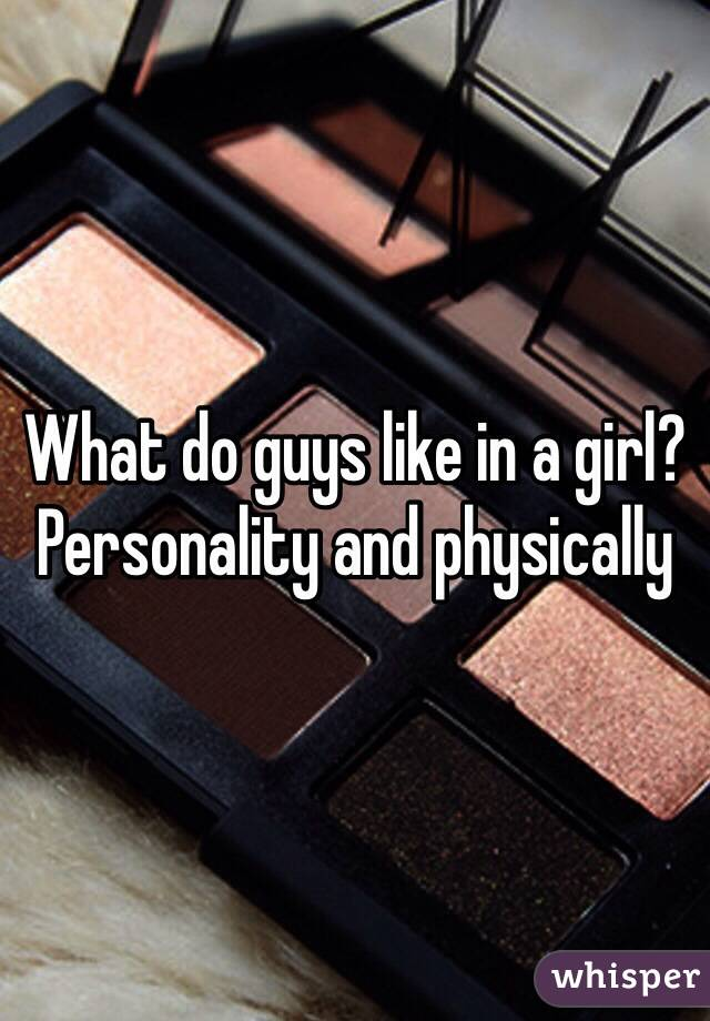 What do guys like in a girl physically