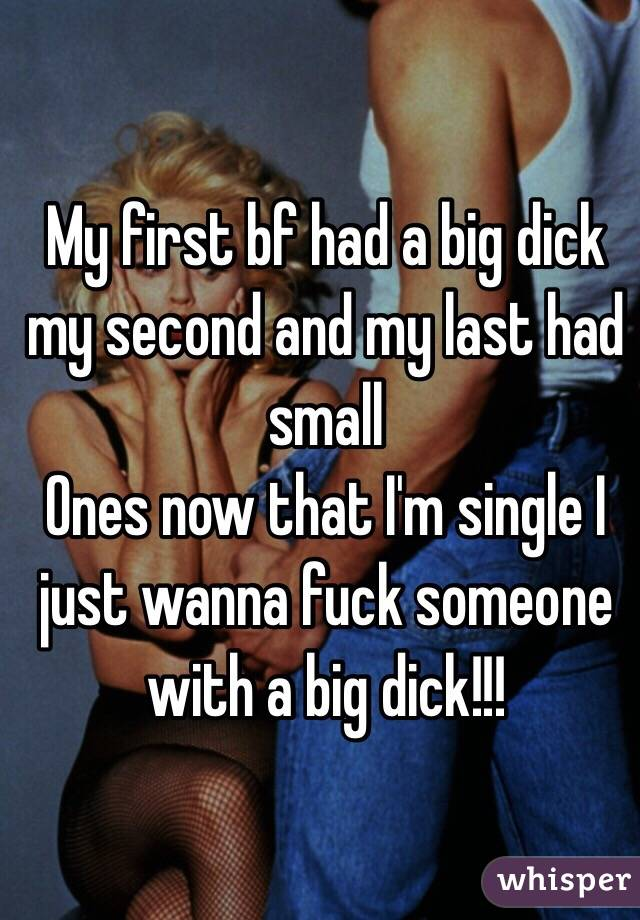 My First Bf Had A Big Dick My Second And My Last Had Small Ones Now