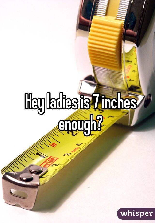 Is 7 inches enough