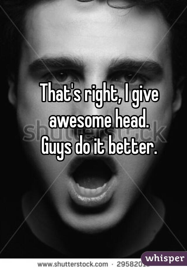 do guys give better head