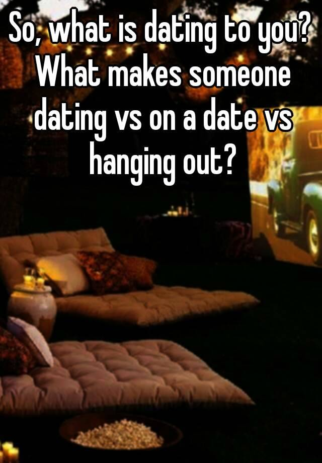 Dating vs going out vs hanging out