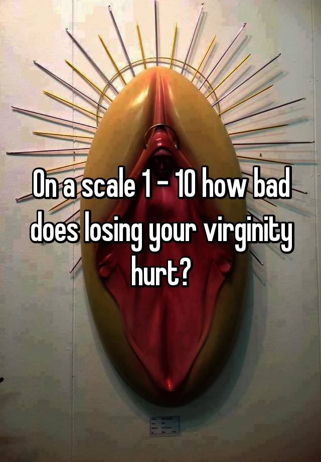 Does it hurt to loose your virginity