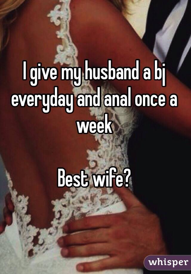 I Give My Husband A Bj Everyday And Anal Once A Week Best Wife