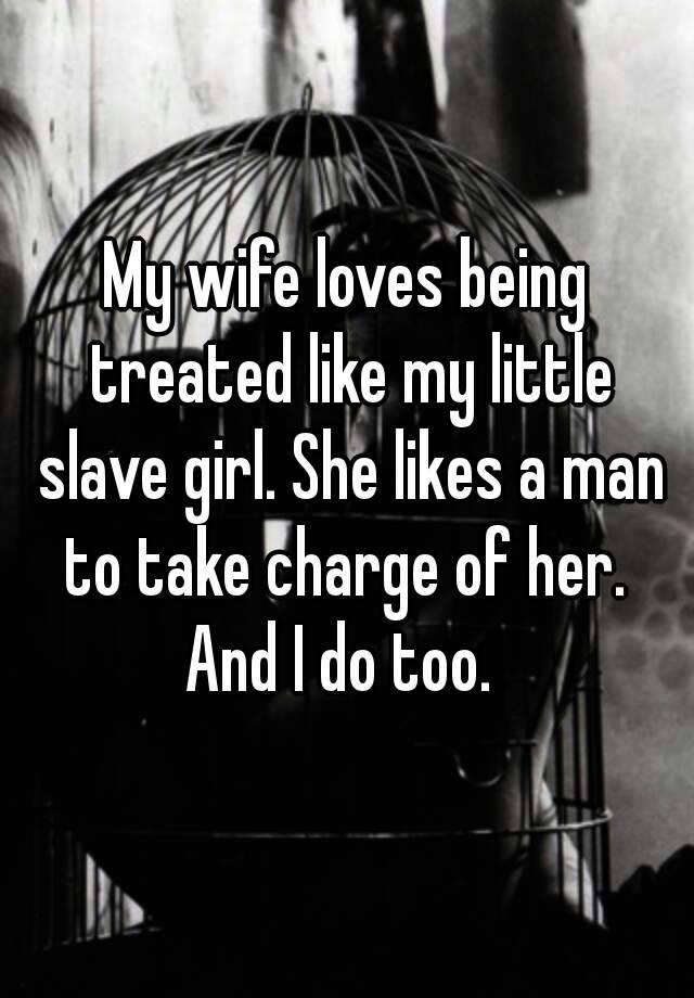 My Wife Loves Being Treated Like My Little Slave Girl She Likes A