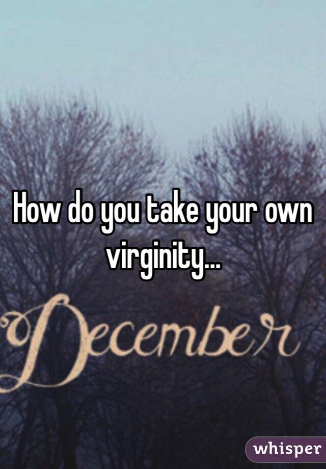 Taking your own virginity