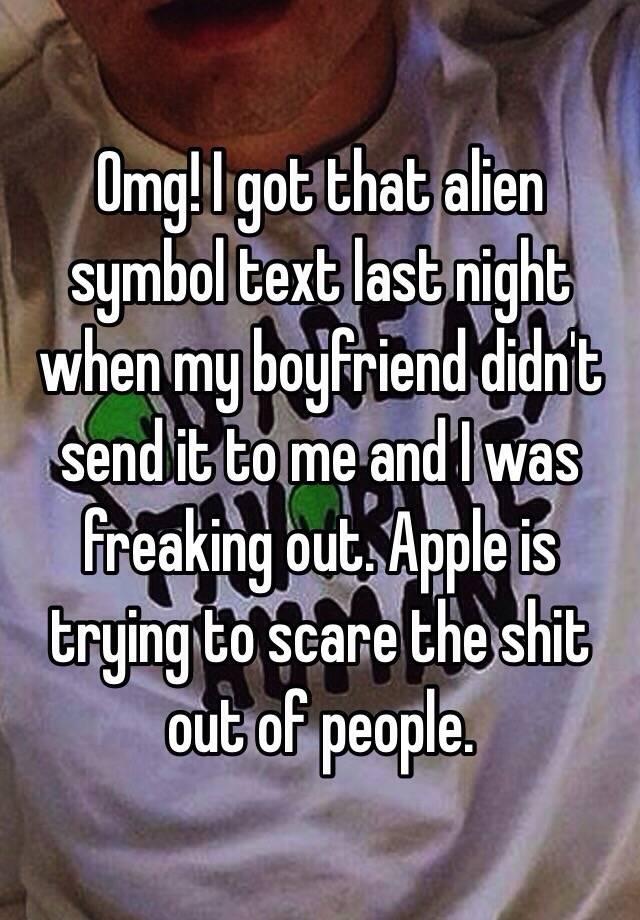 Omg I Got That Alien Symbol Text Last Night When My Boyfriend Didn