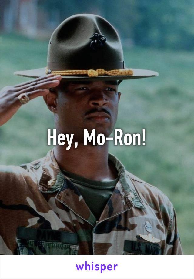 Hey, Mo-Ron!