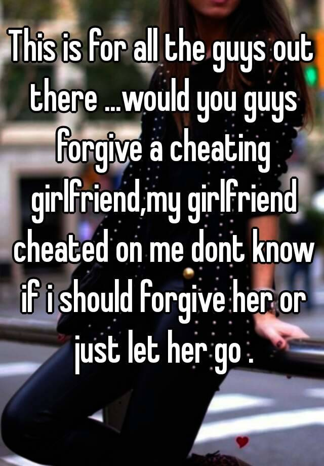 Should you forgive a cheating girlfriend