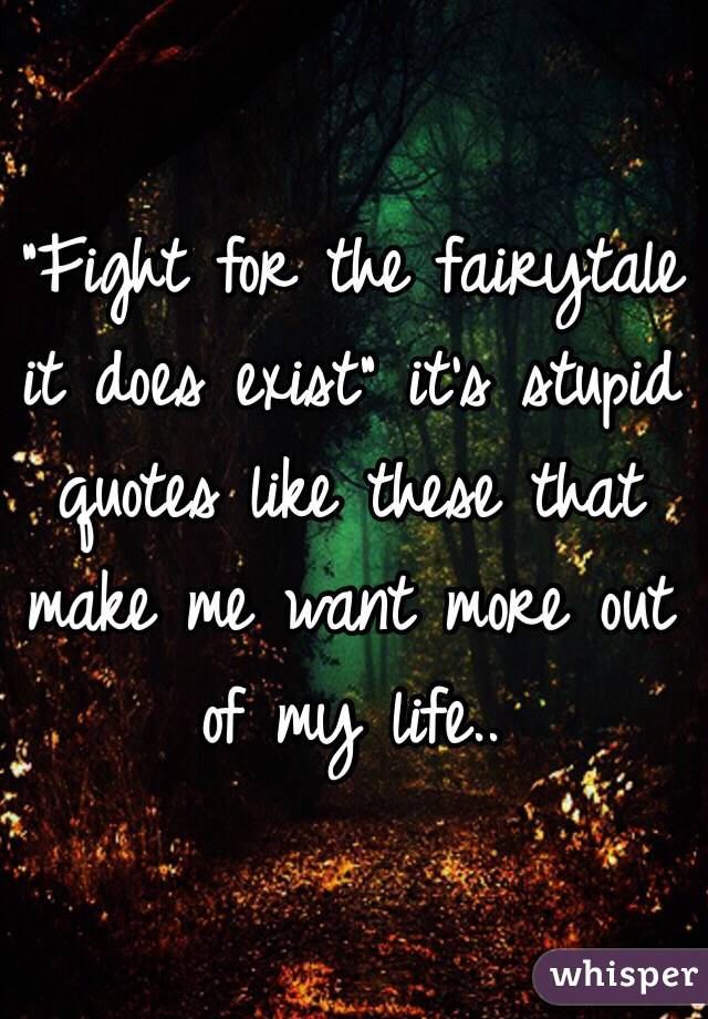 Fairytale Quotes   Fight For The Fairytale It Does Exist It S Stupid Quotes Like These