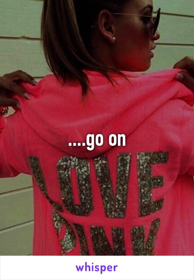 ....go on