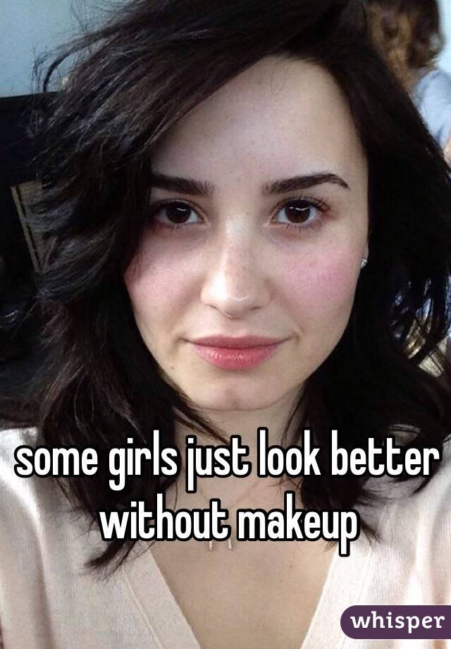 some girls just look better without makeup
