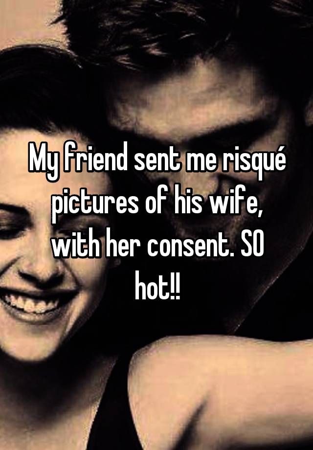 My Friend Sent Me Risque Pictures Of His Wife With Her Consent So Hot