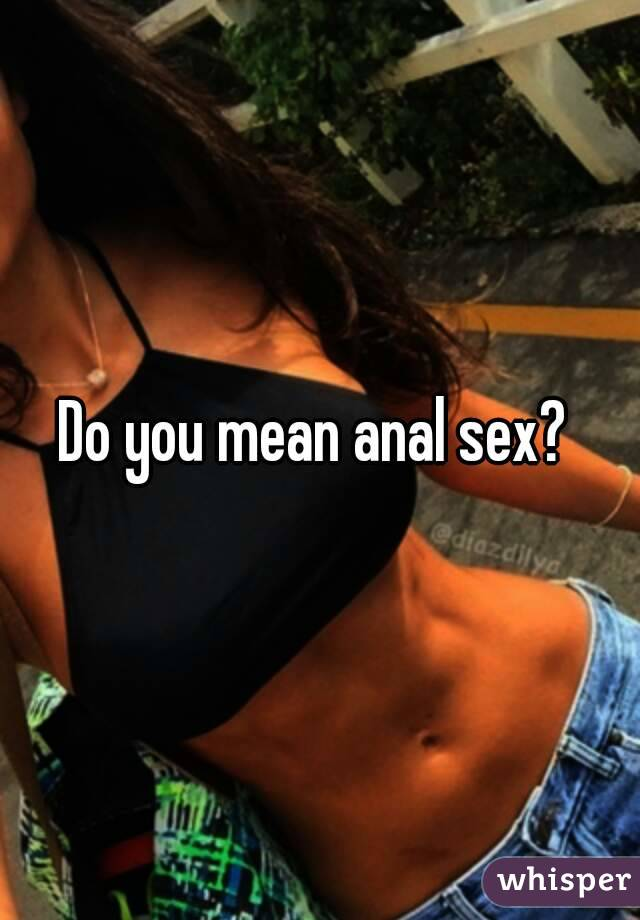 What do u mean by anal sex