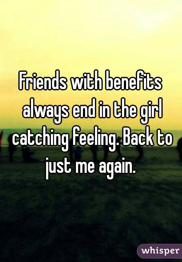 Friends with benefits always end in the girl catching