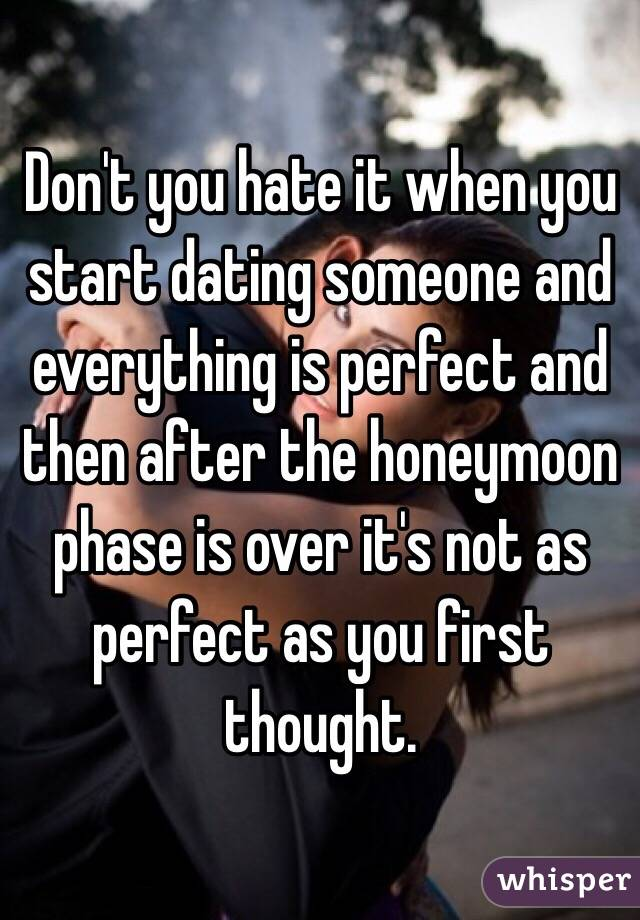 Lot people The Dating Honeymoon Is Over When anybody
