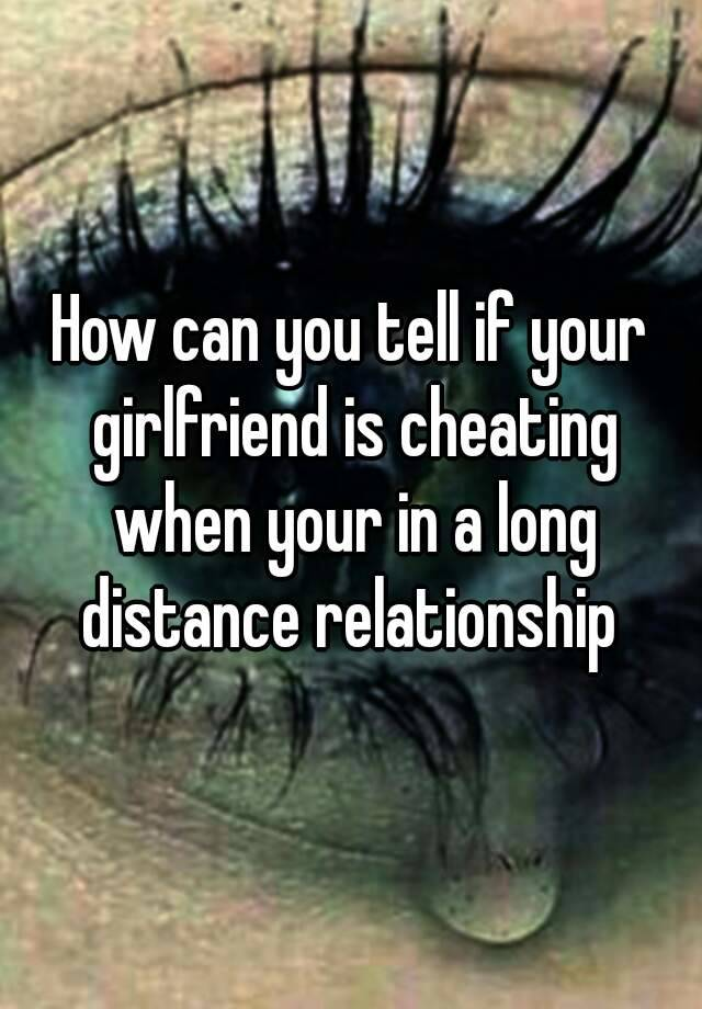 Long distance girlfriend cheating