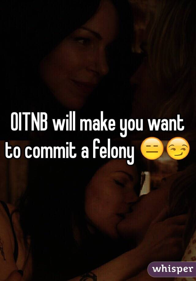 OITNB will make you want to commit a felony 😑😏