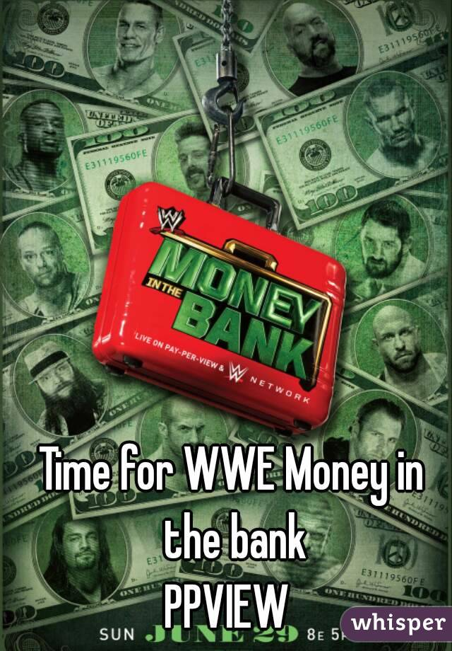 Time for WWE Money in the bank PPVIEW