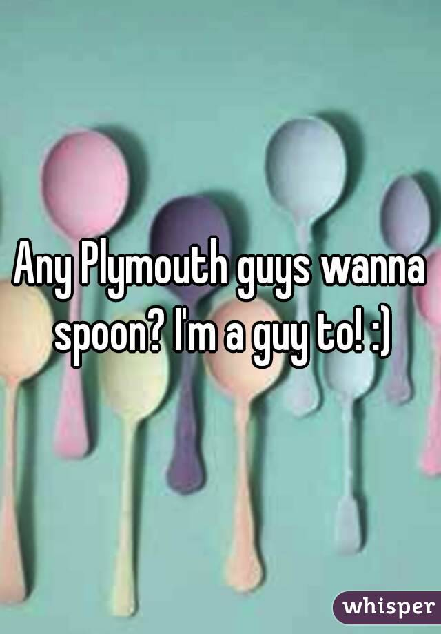 Any Plymouth guys wanna spoon? I'm a guy to! :)