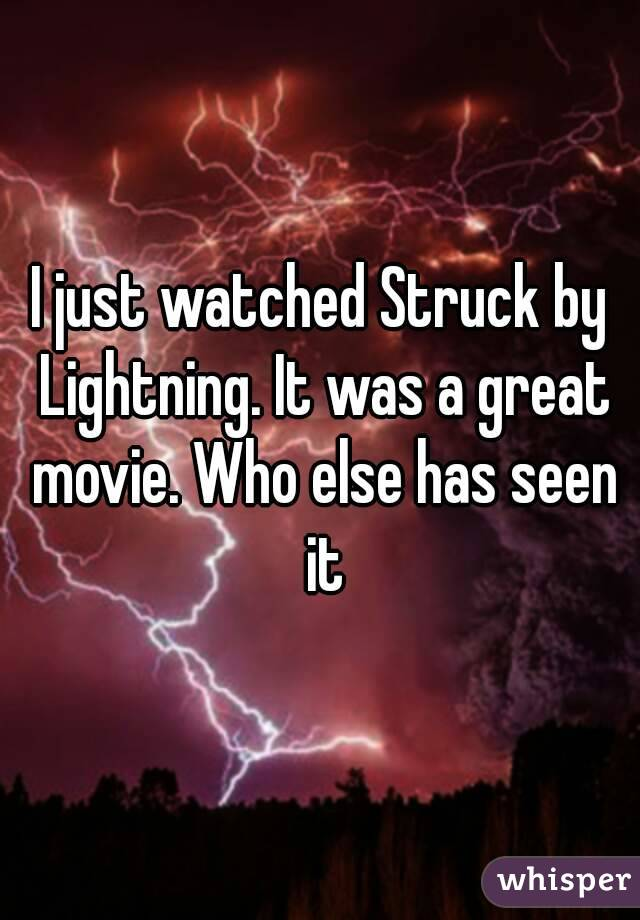 I just watched Struck by Lightning. It was a great movie. Who else has seen it
