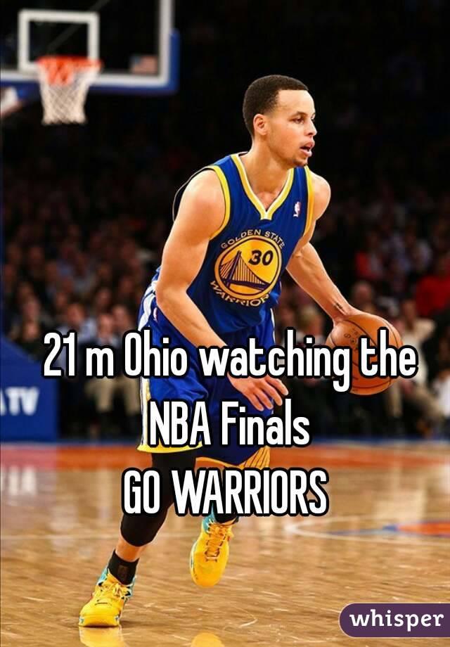 21 m Ohio watching the NBA Finals  GO WARRIORS