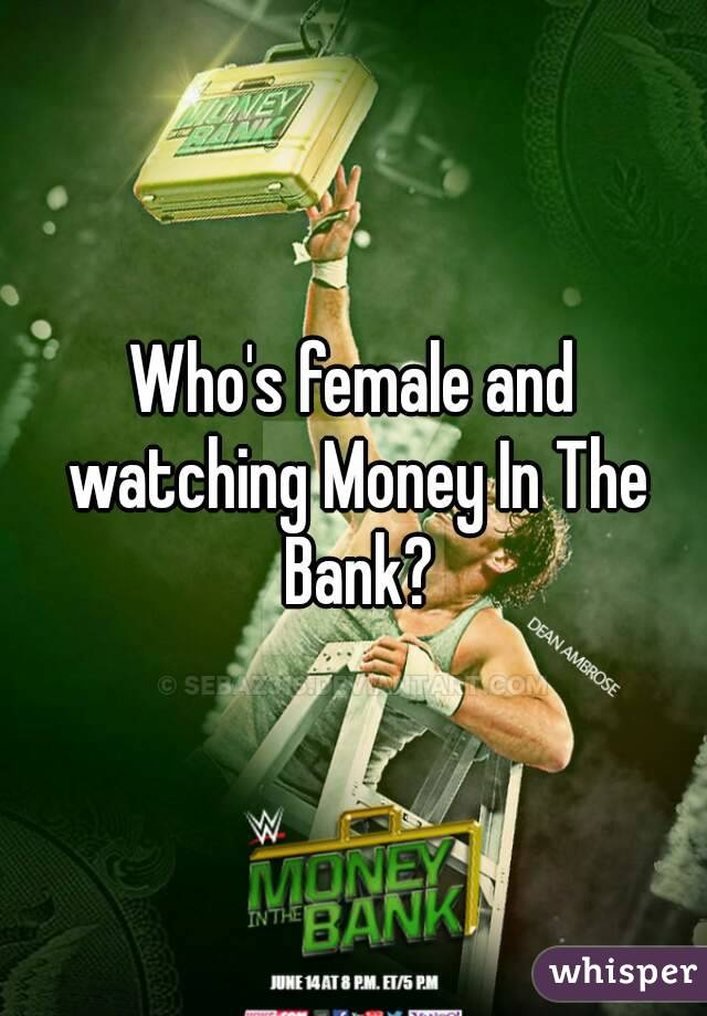 Who's female and watching Money In The Bank?
