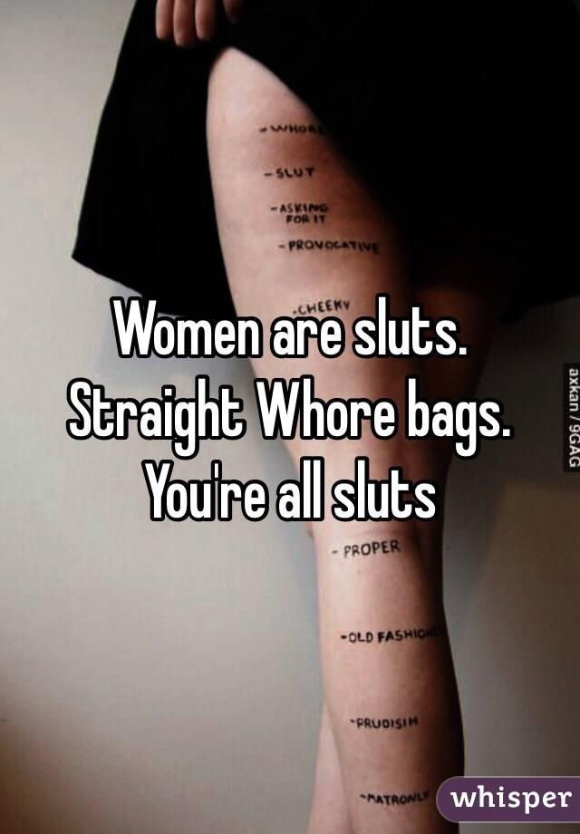 Women are sluts.    Straight Whore bags.   You're all sluts