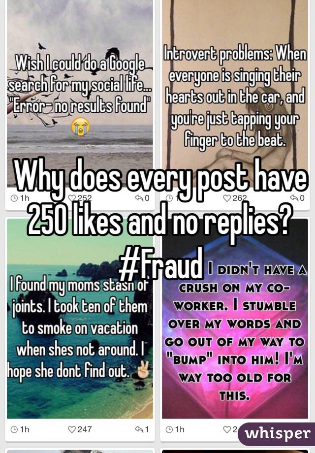 Why does every post have 250 likes and no replies? #Fraud
