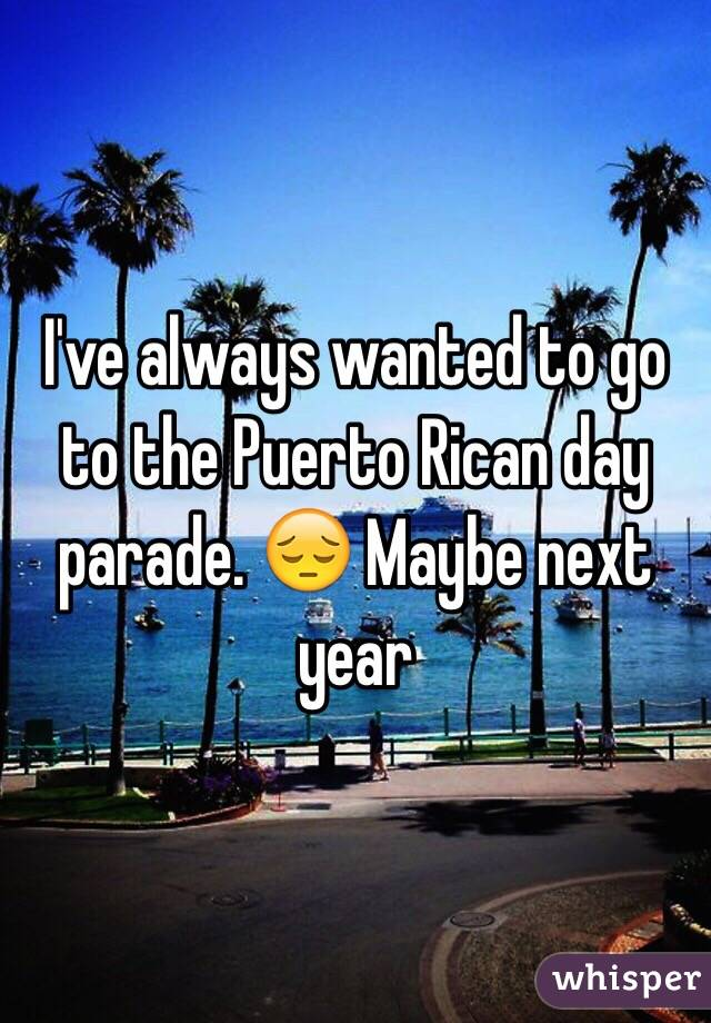 I've always wanted to go to the Puerto Rican day parade. 😔 Maybe next year