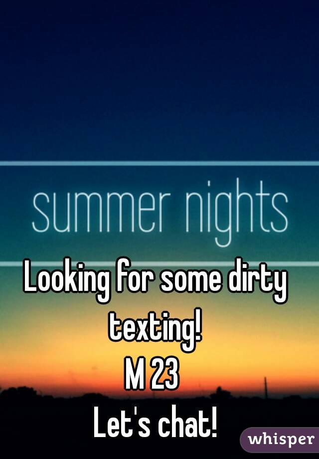 Looking for some dirty texting!  M 23  Let's chat!