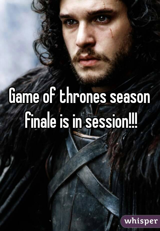 Game of thrones season finale is in session!!!