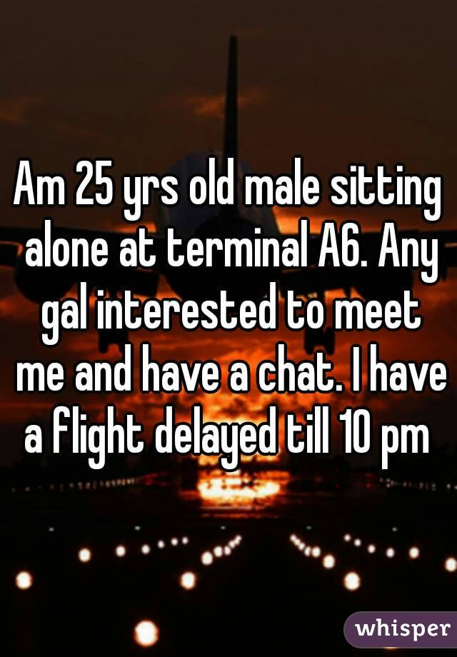 Am 25 yrs old male sitting alone at terminal A6. Any gal interested to meet me and have a chat. I have a flight delayed till 10 pm