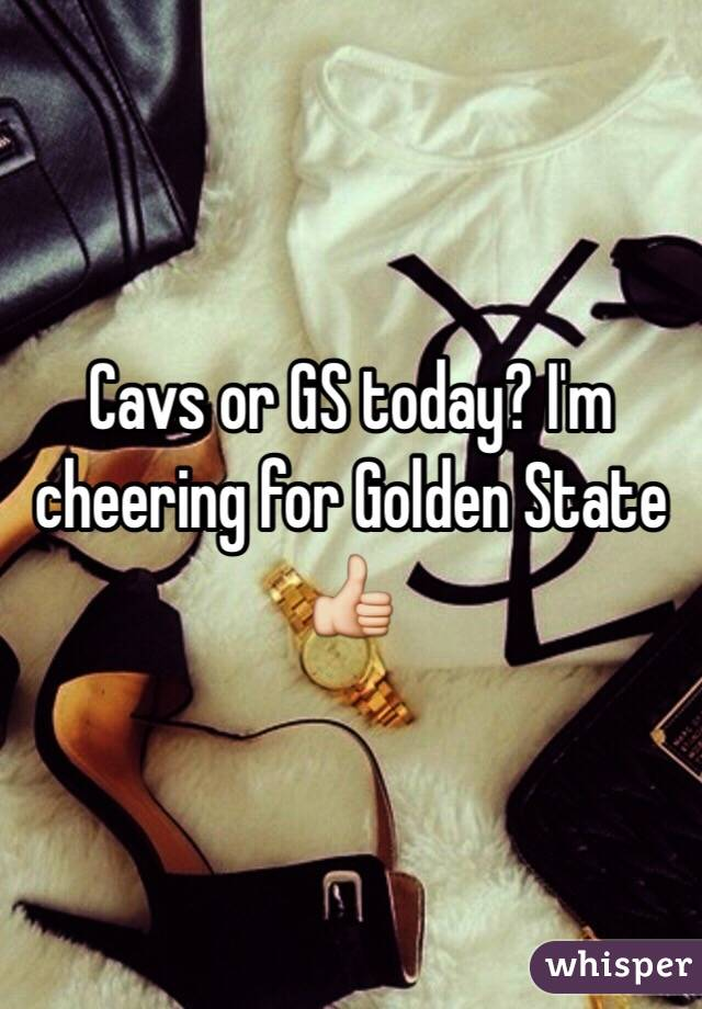 Cavs or GS today? I'm cheering for Golden State 👍