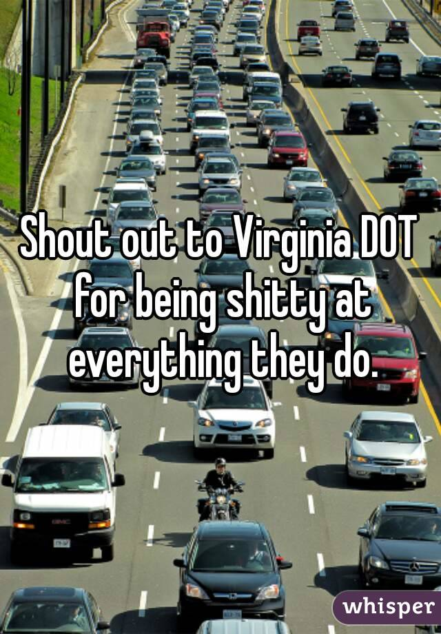 Shout out to Virginia DOT for being shitty at everything they do.