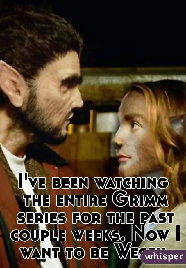 I've been watching the entire Grimm series for the past couple weeks. Now I want to be Wesen.